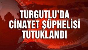 CİNAYET ŞÜPHELİSİ TUTUKLANDI