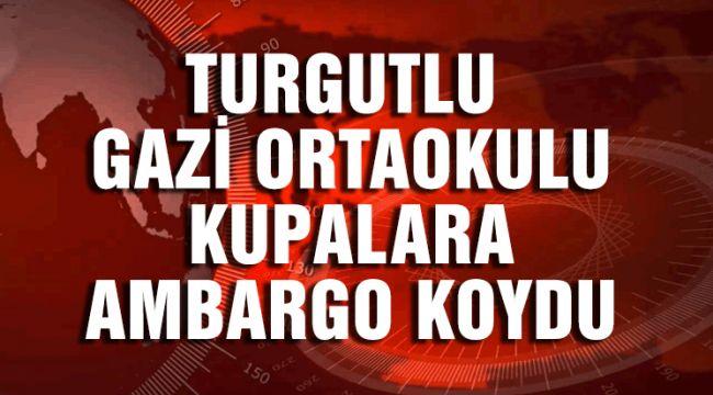 GAZİ ORTAOKULU MANİSA'DA KUPALARA AMBARGO KOYDU
