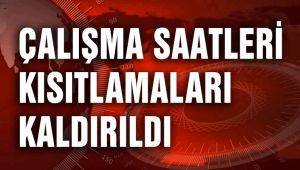 ÇALIŞMA SAATLERİ KISITLAMALARI KALDIRILDI