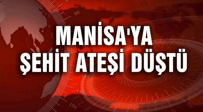 MANİSA'YA ŞEHİT ATEŞİ DÜŞTÜ