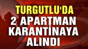 TURGUTLU'DA 2 APARTMAN KARANTİNAYA ALINDI