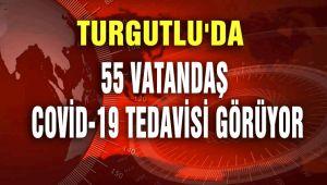 TURGUTLU'DA 55 VATANDAŞ COVİD-19 TEDAVİSİ GÖRÜYOR