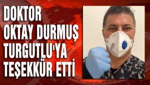 DOKTOR OKTAY DURMUŞ TURGUTLU'YA TEŞEKKÜR ETTİ