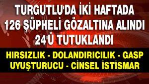 İKİ HAFTA'DA 126 ŞÜPHELİ GÖZALTINA ALINDI 24'Ü TUTUKLANDI