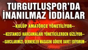 TURGUTLUSPOR'DA İNANILMAZ İDDİALAR!