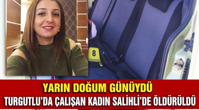 TURGUTLU'DA ÇALIŞAN KADIN SALİHLİ'DE ÖLDÜRÜLDÜ