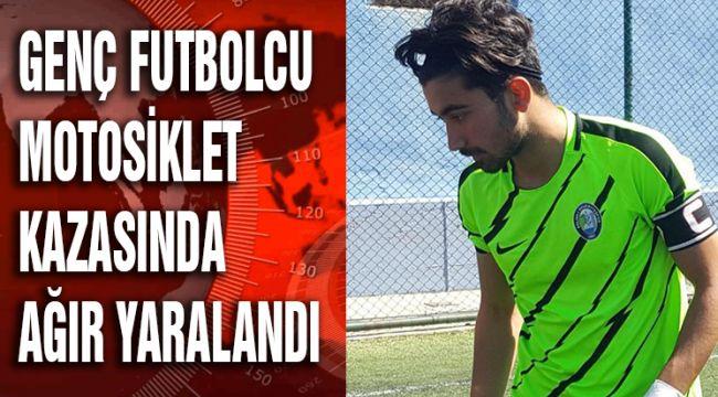 GENÇ FUTBOLCU MOTOSİKLET KAZASINDA AĞIR YARALANDI