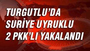 TURGUTLU'DA SURİYE UYRUKLU 2 PKK'LI YAKALANDI
