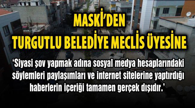 MASKİ'DEN TURGUTLU BELEDİYE MECLİS ÜYESİNE SUÇLAMA
