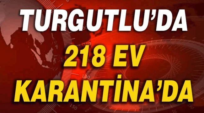 TURGUTLU'DA 218 EV KARANTİNA'DA