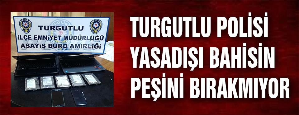 Turgutlu Polisi Yasadışı Bahsin Peşini Bırakmıyor
